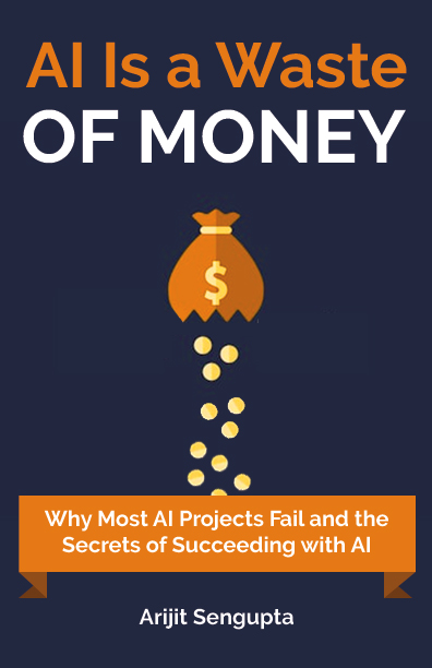 New Book by Arijit Sengupta: AI is a Waste of Money